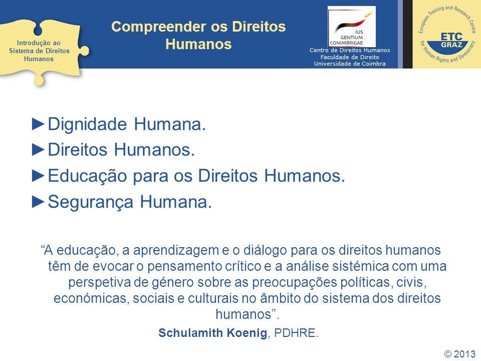 © 2013 Dignidade Humana. Direitos Humanos. Educação para os Direitos Humanos. Segurança Humana. A educação, a aprendizagem e o diálogo para os direito