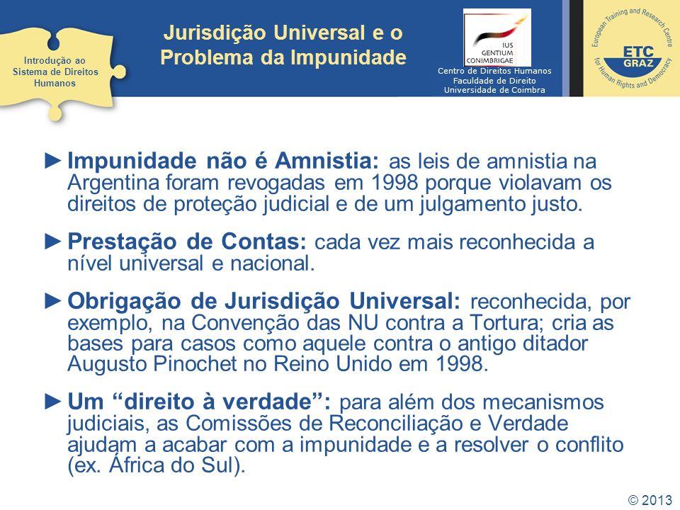 © 2013 Jurisdição Universal e o Problema da Impunidade Impunidade não é Amnistia: as leis de amnistia na Argentina foram revogadas em 1998 porque viol