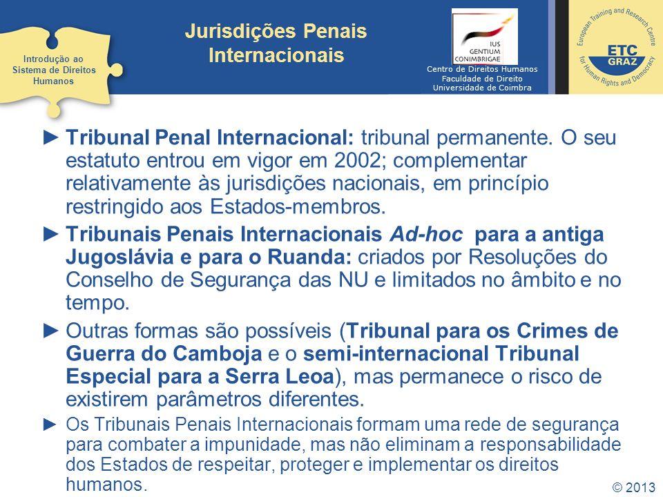 © 2013 Jurisdições Penais Internacionais Tribunal Penal Internacional: tribunal permanente. O seu estatuto entrou em vigor em 2002; complementar relat