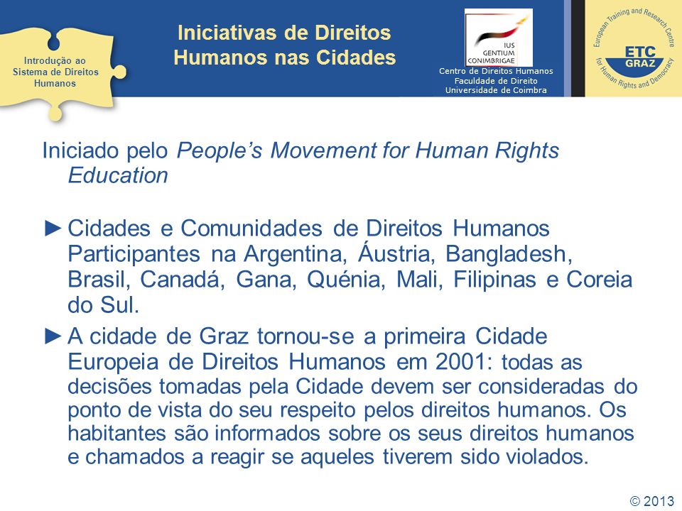 © 2013 Iniciativas de Direitos Humanos nas Cidades Iniciado pelo Peoples Movement for Human Rights Education Cidades e Comunidades de Direitos Humanos Participantes na Argentina, Áustria, Bangladesh, Brasil, Canadá, Gana, Quénia, Mali, Filipinas e Coreia do Sul.