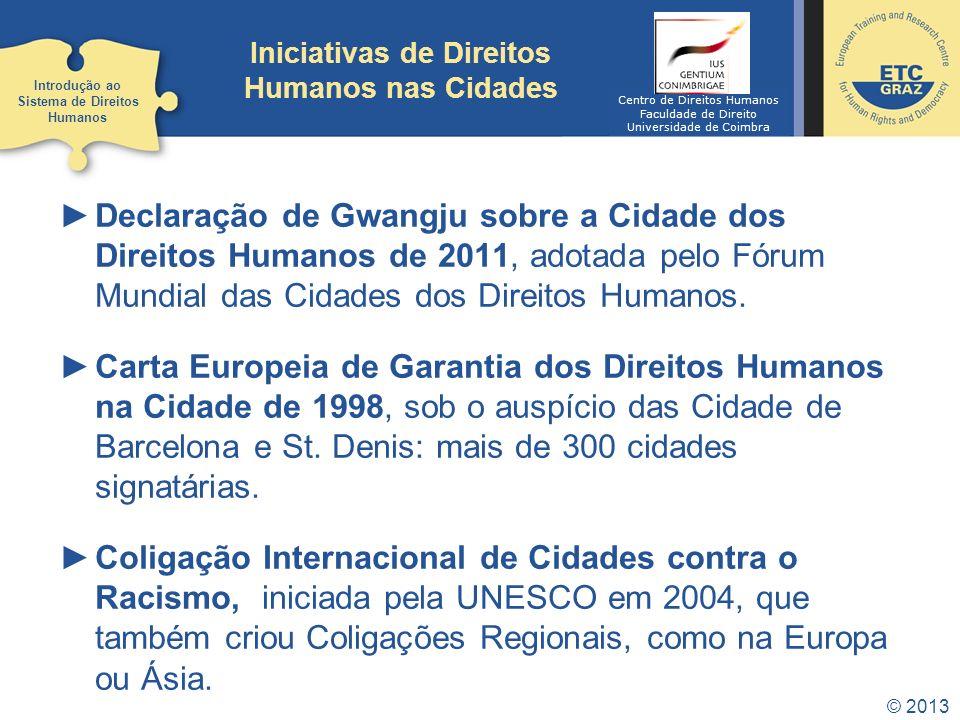 © 2013 Iniciativas de Direitos Humanos nas Cidades Declaração de Gwangju sobre a Cidade dos Direitos Humanos de 2011, adotada pelo Fórum Mundial das C