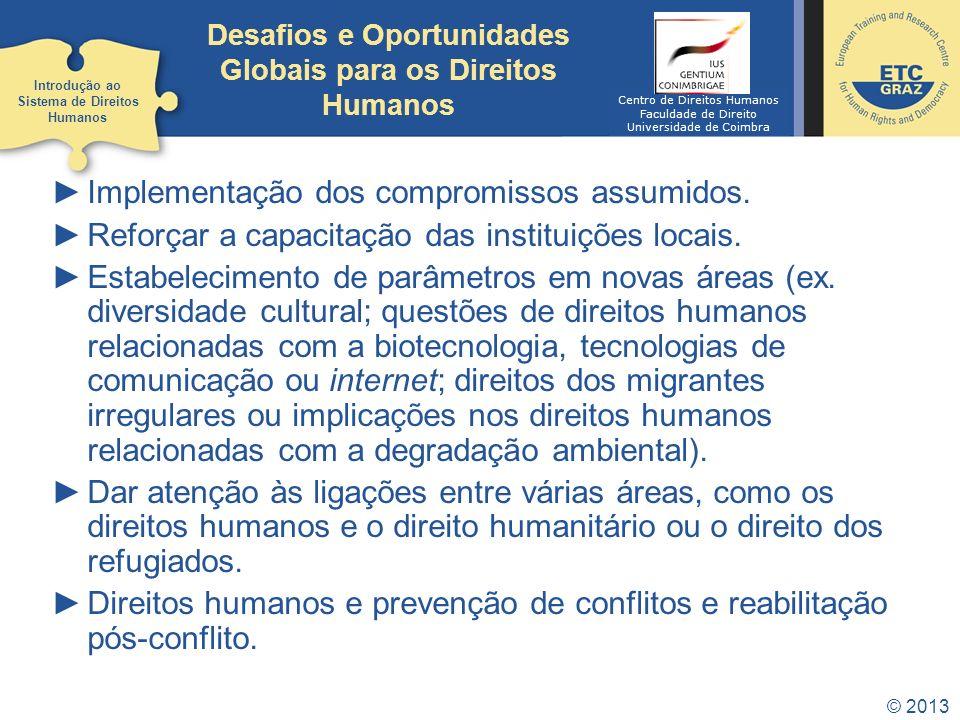 © 2013 Desafios e Oportunidades Globais para os Direitos Humanos Implementação dos compromissos assumidos. Reforçar a capacitação das instituições loc