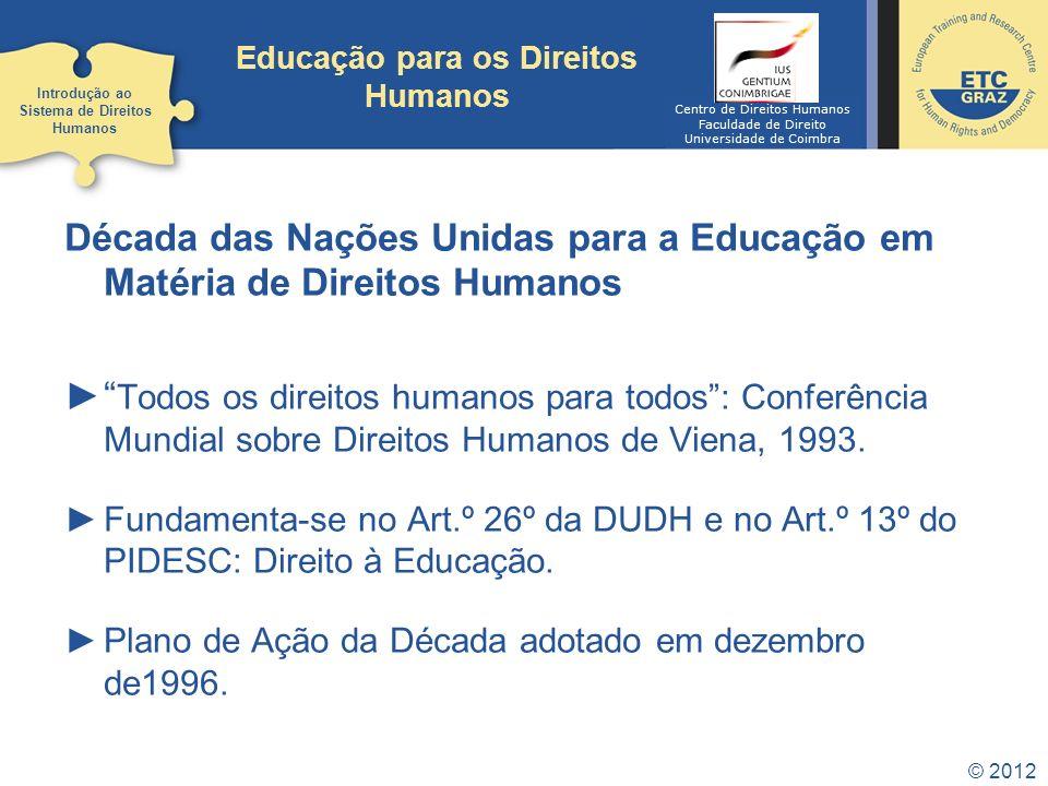 © 2012 Década das Nações Unidas para a Educação em Matéria de Direitos Humanos Todos os direitos humanos para todos: Conferência Mundial sobre Direito