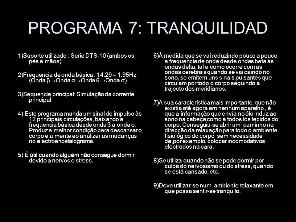 PROGRAMA 7: TRANQUILIDAD 1)Suporte utilizado : Serie DTS-10 (ambos os pés e mãos) 2)Frequencia de onda básica : 14.29 – 1.95Hz (Onda βOnda αOnda θOnda