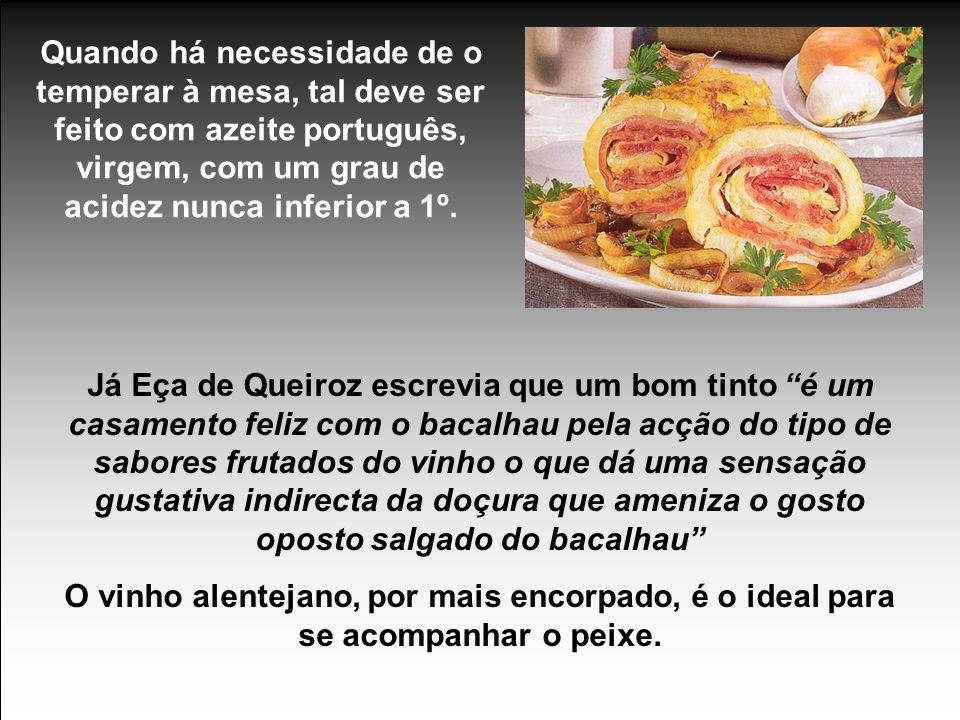 Quando há necessidade de o temperar à mesa, tal deve ser feito com azeite português, virgem, com um grau de acidez nunca inferior a 1º.