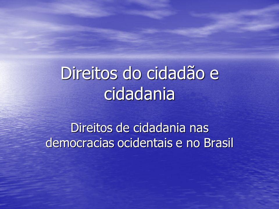 Direitos do cidadão e cidadania Direitos de cidadania nas democracias ocidentais e no Brasil