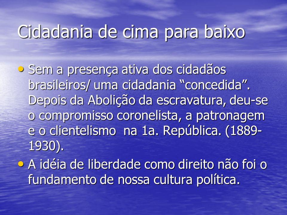 Cidadania de cima para baixo Sem a presença ativa dos cidadãos brasileiros/ uma cidadania concedida.