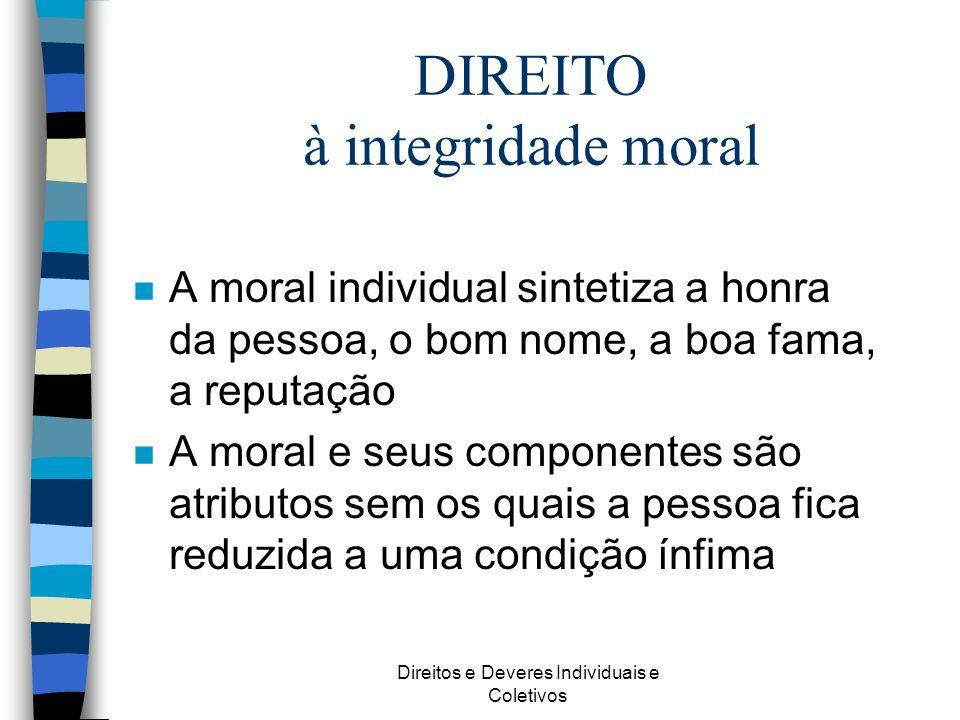 Direitos e Deveres Individuais e Coletivos DIREITO à integridade moral n A moral individual sintetiza a honra da pessoa, o bom nome, a boa fama, a rep