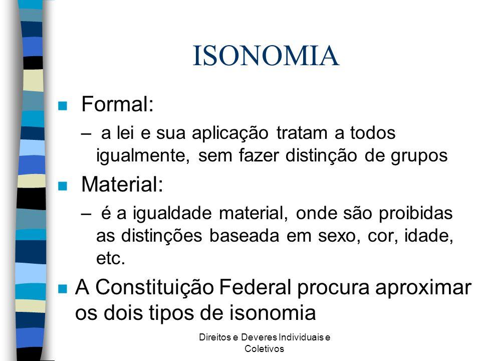 Direitos e Deveres Individuais e Coletivos ISONOMIA n Formal: – a lei e sua aplicação tratam a todos igualmente, sem fazer distinção de grupos n Mater