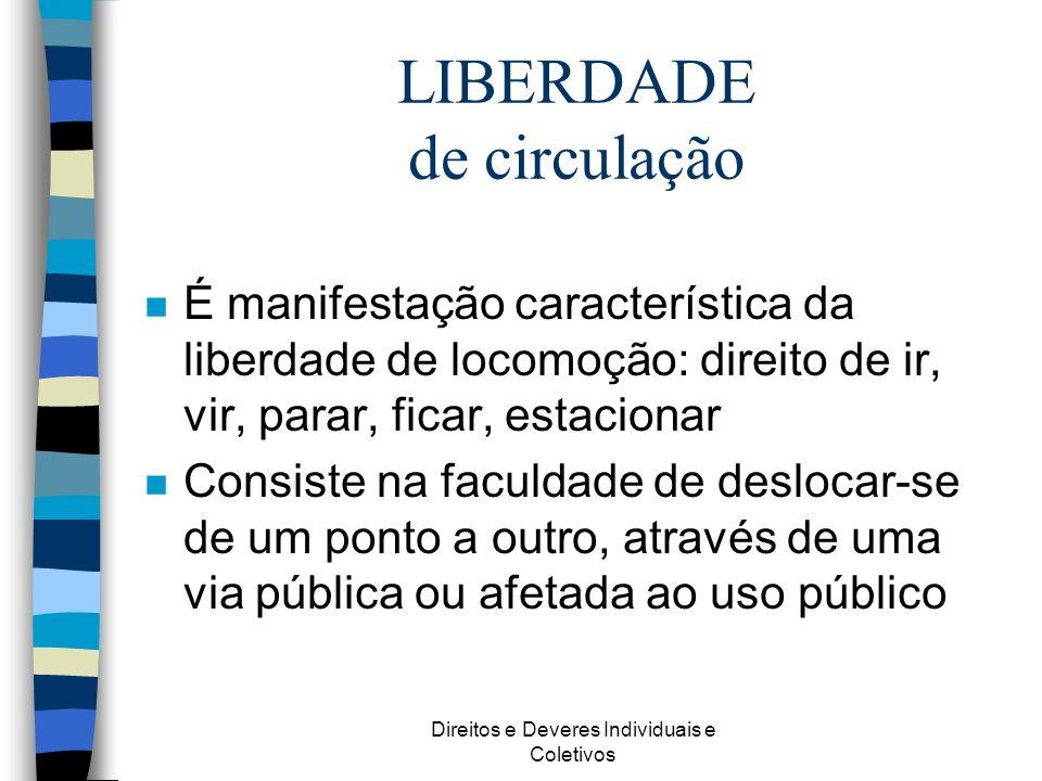 Direitos e Deveres Individuais e Coletivos LIBERDADE de circulação n É manifestação característica da liberdade de locomoção: direito de ir, vir, para