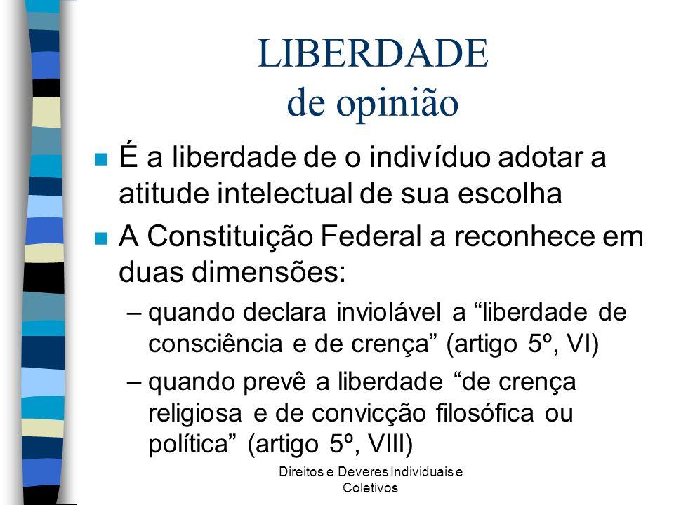 Direitos e Deveres Individuais e Coletivos n É a liberdade de o indivíduo adotar a atitude intelectual de sua escolha n A Constituição Federal a recon