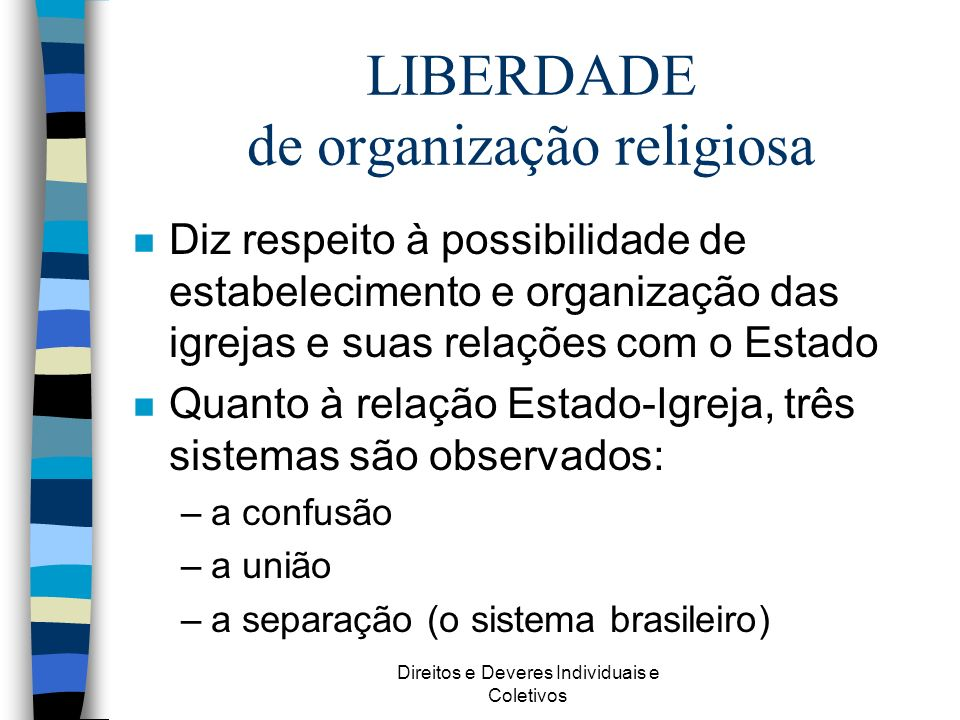 Direitos e Deveres Individuais e Coletivos LIBERDADE de organização religiosa n Diz respeito à possibilidade de estabelecimento e organização das igre
