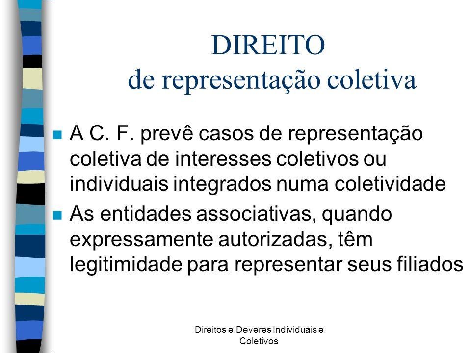 Direitos e Deveres Individuais e Coletivos n A C. F. prevê casos de representação coletiva de interesses coletivos ou individuais integrados numa cole