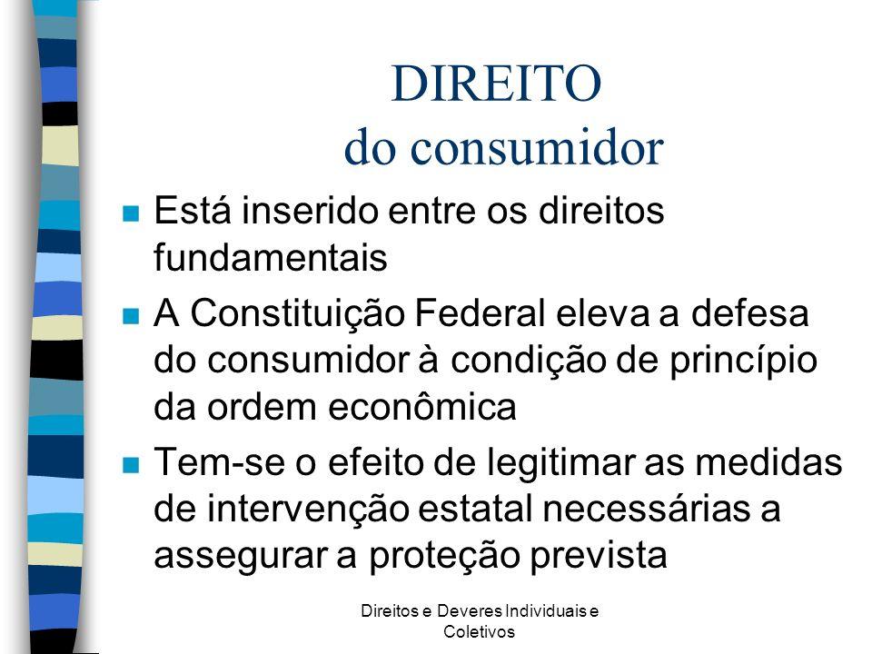 Direitos e Deveres Individuais e Coletivos n Está inserido entre os direitos fundamentais n A Constituição Federal eleva a defesa do consumidor à cond