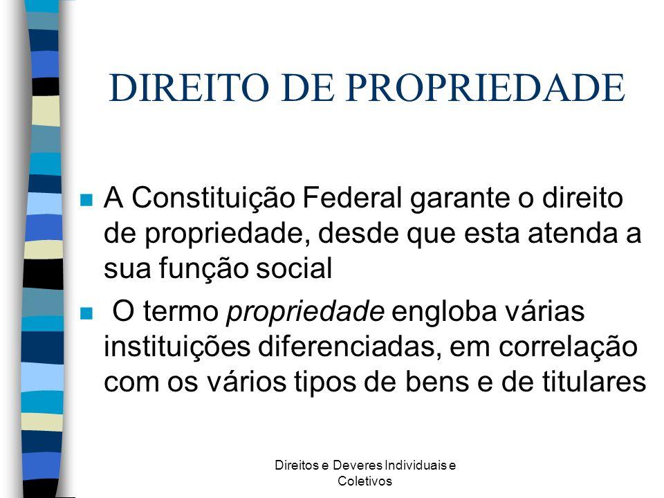 Direitos e Deveres Individuais e Coletivos DIREITO DE PROPRIEDADE n A Constituição Federal garante o direito de propriedade, desde que esta atenda a s