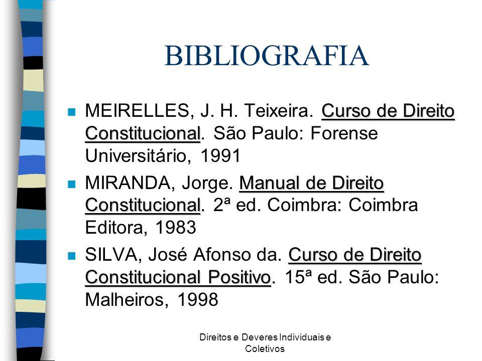 Direitos e Deveres Individuais e Coletivos BIBLIOGRAFIA Curso de Direito Constitucional n MEIRELLES, J. H. Teixeira. Curso de Direito Constitucional.