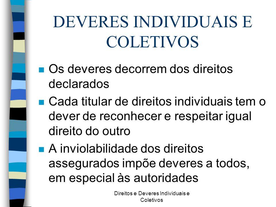 Direitos e Deveres Individuais e Coletivos DIREITOS INDIVIDUAIS classificação n Expressos –estão explicitamente enunciados no artigo 5º da Constituição Federal n Implícitos –estão subentendidos nas regras de garantias n Direitos individuais decorrentes do regime e de tratados internacionais subscritos pelo Brasil
