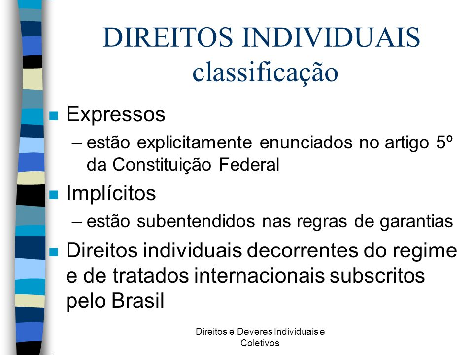 Direitos e Deveres Individuais e Coletivos DIREITOS INDIVIDUAIS classificação n Expressos –estão explicitamente enunciados no artigo 5º da Constituiçã