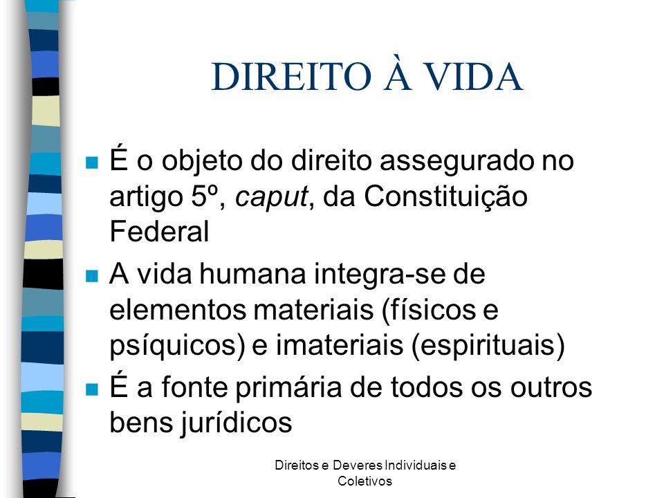 Direitos e Deveres Individuais e Coletivos DIREITO À VIDA n É o objeto do direito assegurado no artigo 5º, caput, da Constituição Federal n A vida hum
