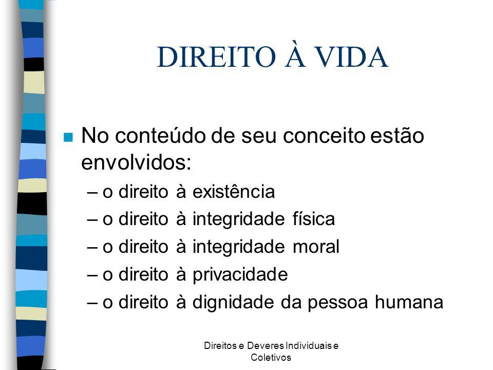 Direitos e Deveres Individuais e Coletivos DIREITO À VIDA n No conteúdo de seu conceito estão envolvidos: –o direito à existência –o direito à integri