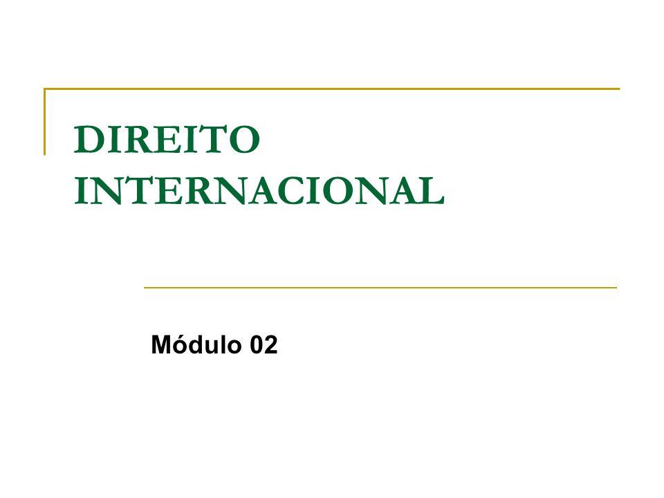 FONTES DO DIREITO INTERNACIONAL PÚBLICO Principais Fontes: convenções internacionais costume internacional princípios gerais de direito Fontes Auxiliares: decisões judiciárias e doutrina eqüidade atos unilaterais