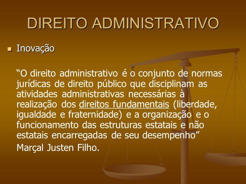 DIREITO ADMINISTRATIVO Inovação Inovação O direito administrativo é o conjunto de normas jurídicas de direito público que disciplinam as atividades ad
