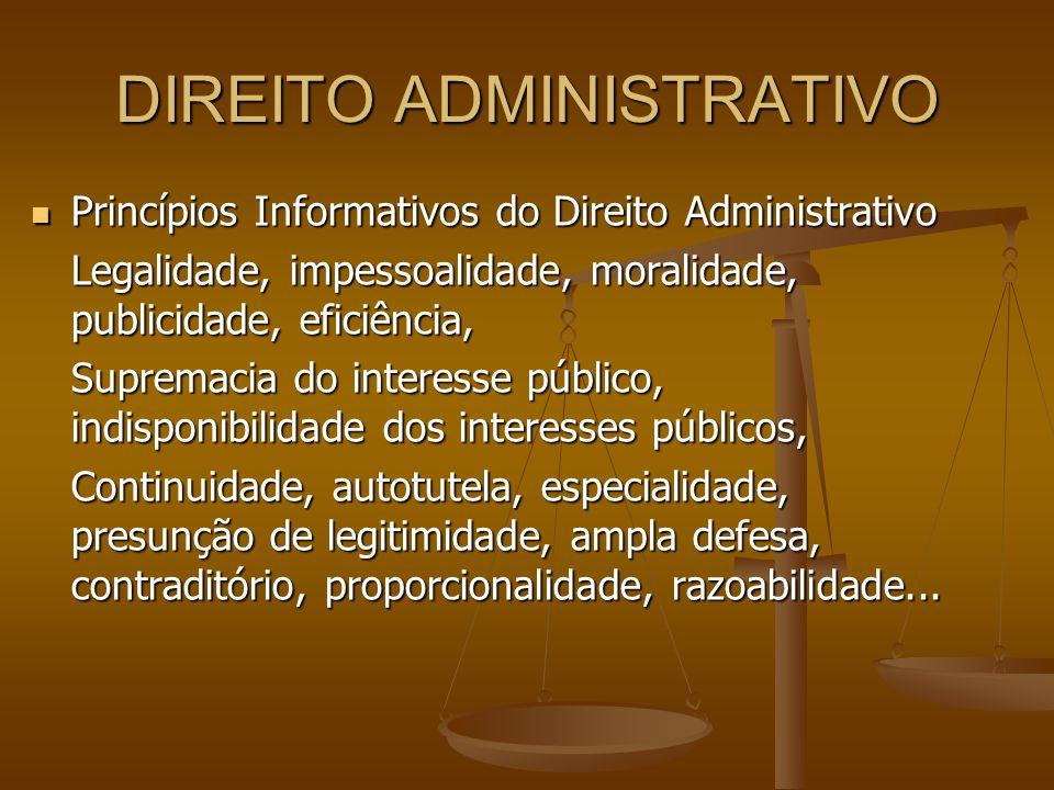 DIREITO ADMINISTRATIVO Princípios Informativos do Direito Administrativo Princípios Informativos do Direito Administrativo Legalidade, impessoalidade,