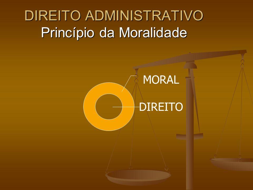 DIREITO ADMINISTRATIVO Princípio da Moralidade MORAL DIREITO