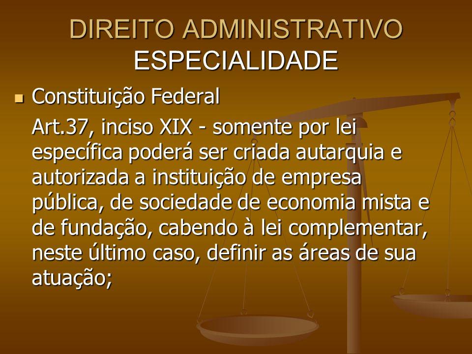 DIREITO ADMINISTRATIVO ESPECIALIDADE Constituição Federal Constituição Federal Art.37, inciso XIX - somente por lei específica poderá ser criada autar