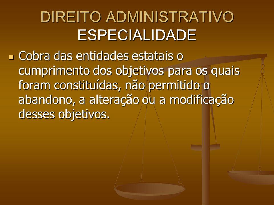 DIREITO ADMINISTRATIVO ESPECIALIDADE Cobra das entidades estatais o cumprimento dos objetivos para os quais foram constituídas, não permitido o abando