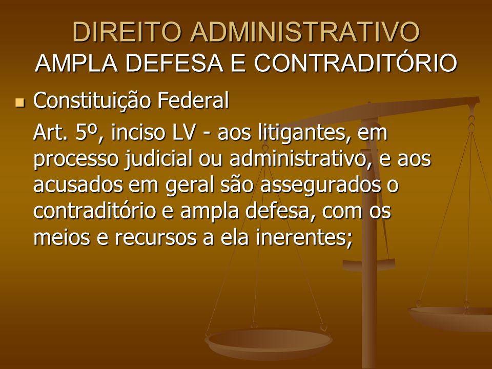 DIREITO ADMINISTRATIVO AMPLA DEFESA E CONTRADITÓRIO Constituição Federal Constituição Federal Art. 5º, inciso LV - aos litigantes, em processo judicia