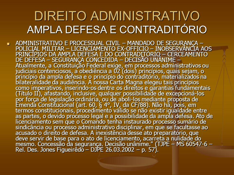 DIREITO ADMINISTRATIVO AMPLA DEFESA E CONTRADITÓRIO ADMINISTRATIVO E PROCESSUAL CIVIL – MANDADO DE SEGURANÇA – POLICIAL MILITAR – LICENCIAMENTO EX-OFF