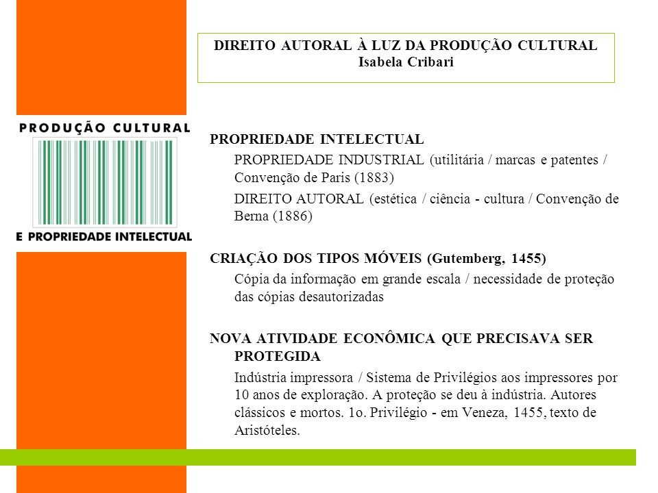 DIREITO AUTORAL À LUZ DA PRODUÇÃO CULTURAL Isabela Cribari PROPRIEDADE INTELECTUAL PROPRIEDADE INDUSTRIAL (utilitária / marcas e patentes / Convenção
