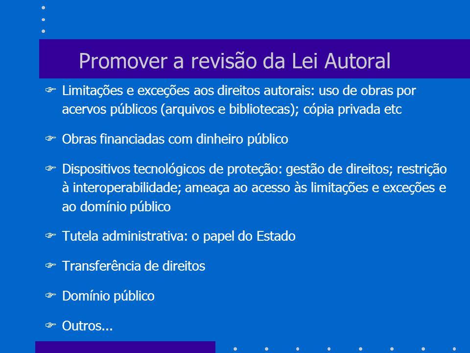 Promover a revisão da Lei Autoral FLimitações e exceções aos direitos autorais: uso de obras por acervos públicos (arquivos e bibliotecas); cópia priv