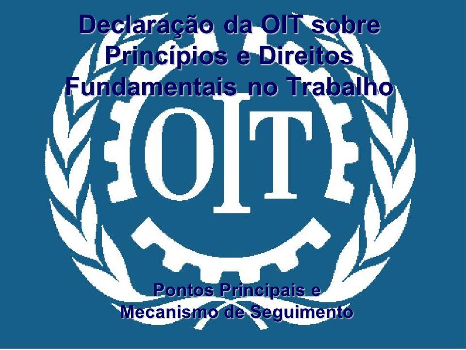Declaração da OIT sobre Princípios e Direitos Fundamentais no Trabalho Pontos Principais e Mecanismo de Seguimento