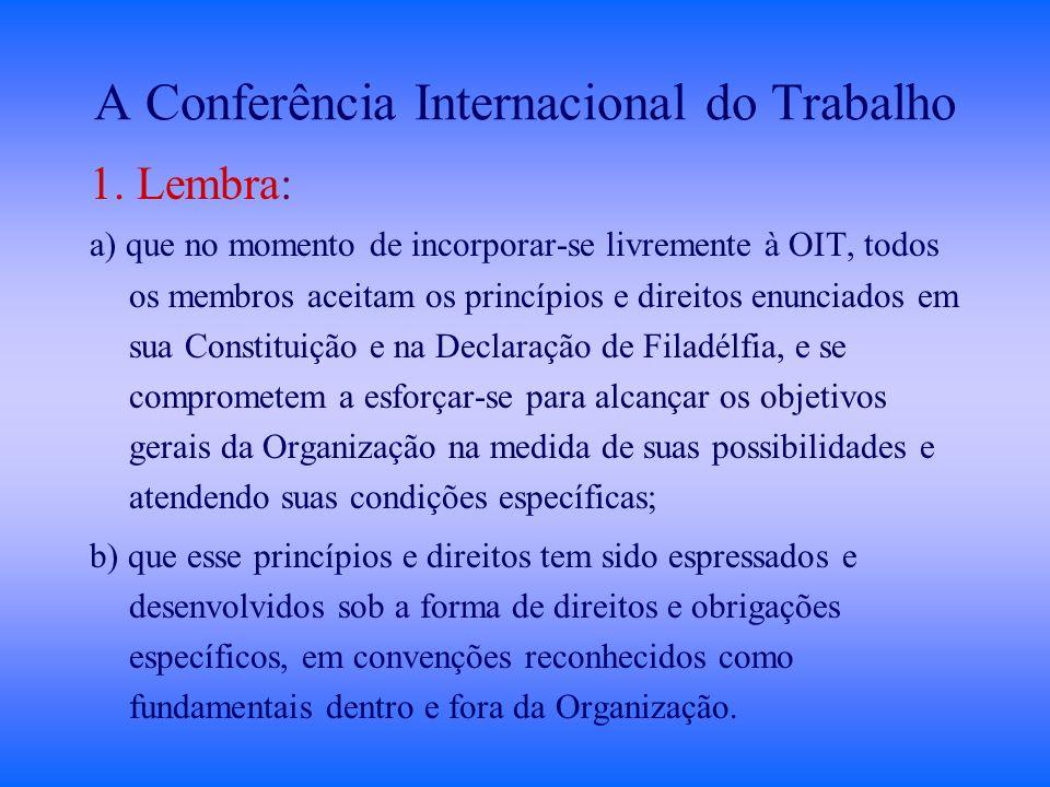 A Conferência Internacional do Trabalho 1. Lembra: a) que no momento de incorporar-se livremente à OIT, todos os membros aceitam os princípios e direi
