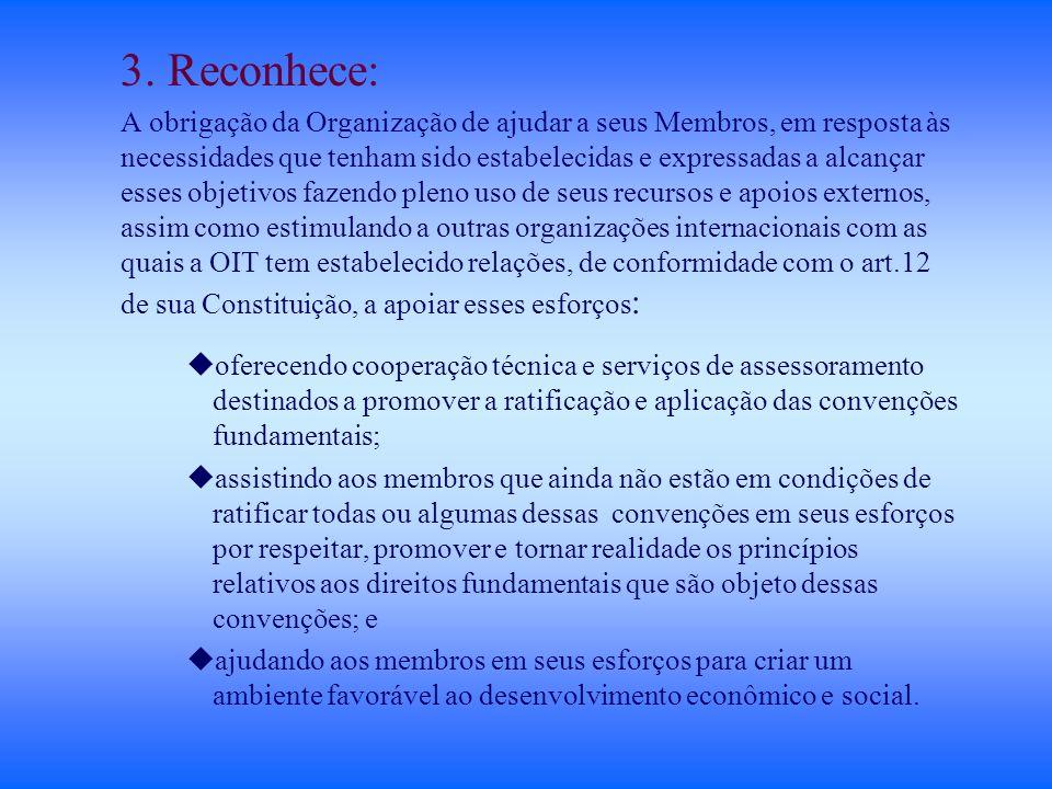 3. Reconhece: A obrigação da Organização de ajudar a seus Membros, em resposta às necessidades que tenham sido estabelecidas e expressadas a alcançar