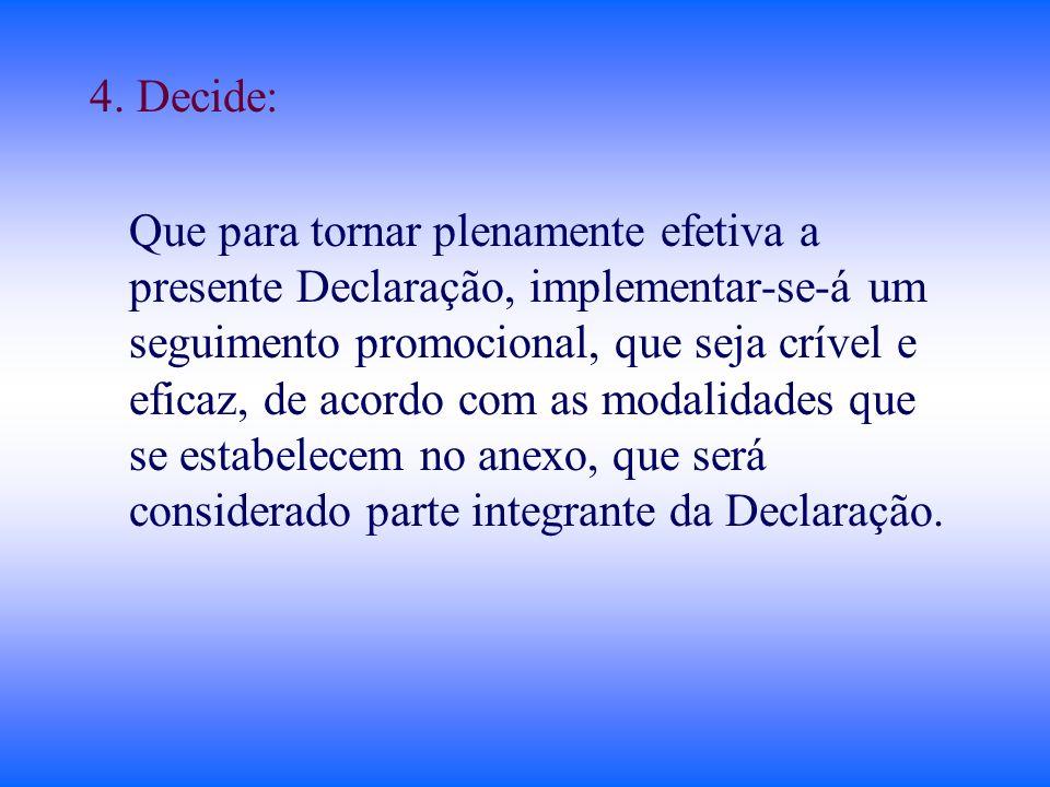 4. Decide: Que para tornar plenamente efetiva a presente Declaração, implementar-se-á um seguimento promocional, que seja crível e eficaz, de acordo c