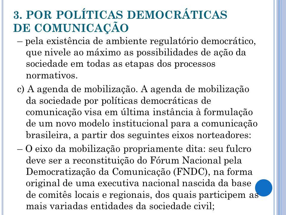 3. POR POLÍTICAS DEMOCRÁTICAS DE COMUNICAÇÃO – pela existência de ambiente regulatório democrático, que nivele ao máximo as possibilidades de ação da
