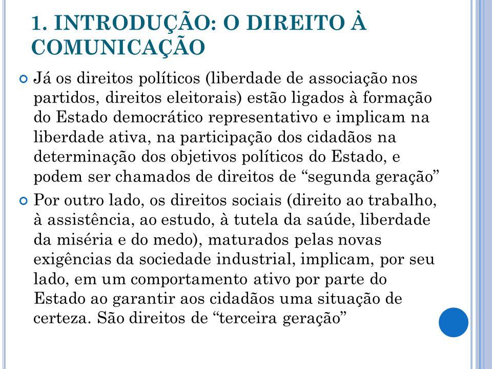 1. INTRODUÇÃO: O DIREITO À COMUNICAÇÃO Já os direitos políticos (liberdade de associação nos partidos, direitos eleitorais) estão ligados à formação d