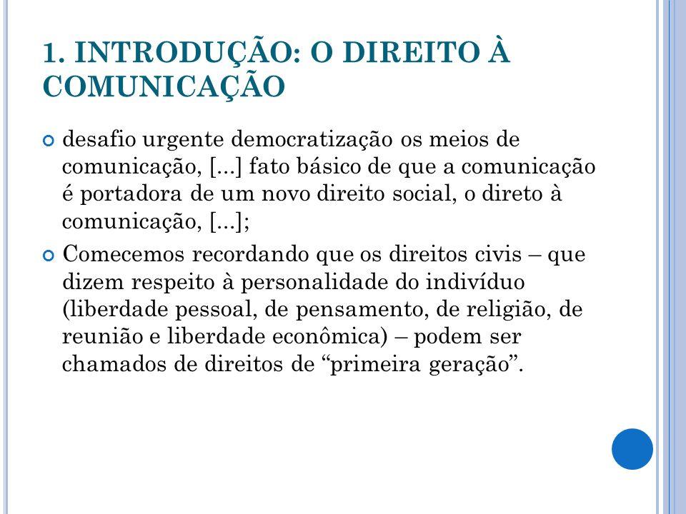 1. INTRODUÇÃO: O DIREITO À COMUNICAÇÃO desafio urgente democratização os meios de comunicação, [...] fato básico de que a comunicação é portadora de u