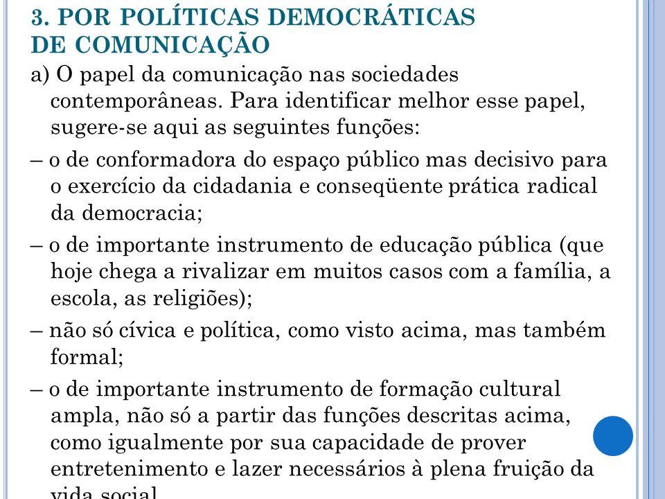 3. POR POLÍTICAS DEMOCRÁTICAS DE COMUNICAÇÃO a) O papel da comunicação nas sociedades contemporâneas. Para identificar melhor esse papel, sugere-se aq