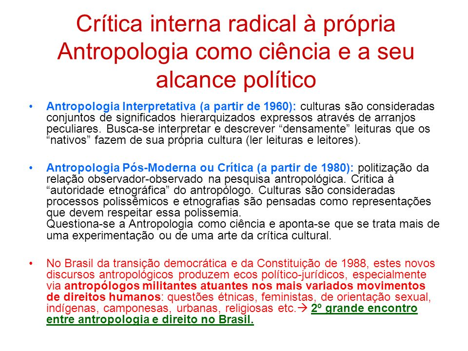 Crítica interna radical à própria Antropologia como ciência e a seu alcance político Antropologia Interpretativa (a partir de 1960): culturas são consideradas conjuntos de significados hierarquizados expressos através de arranjos peculiares.
