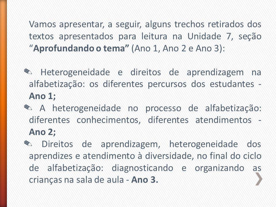 Vamos apresentar, a seguir, alguns trechos retirados dos textos apresentados para leitura na Unidade 7, seçãoAprofundando o tema (Ano 1, Ano 2 e Ano 3