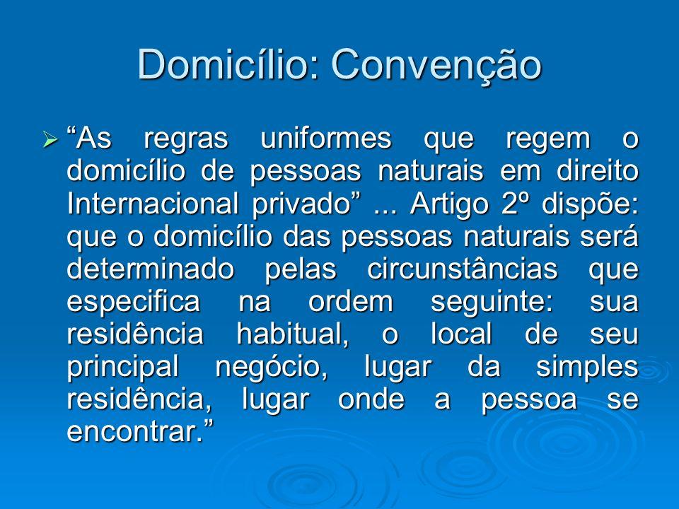 Domicílio: Convenção As regras uniformes que regem o domicílio de pessoas naturais em direito Internacional privado... Artigo 2º dispõe: que o domicíl