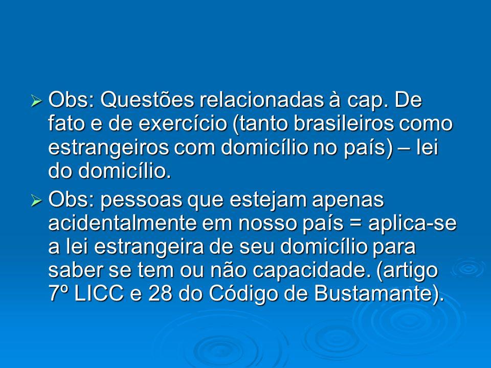 Obs: Questões relacionadas à cap. De fato e de exercício (tanto brasileiros como estrangeiros com domicílio no país) – lei do domicílio. Obs: Questões