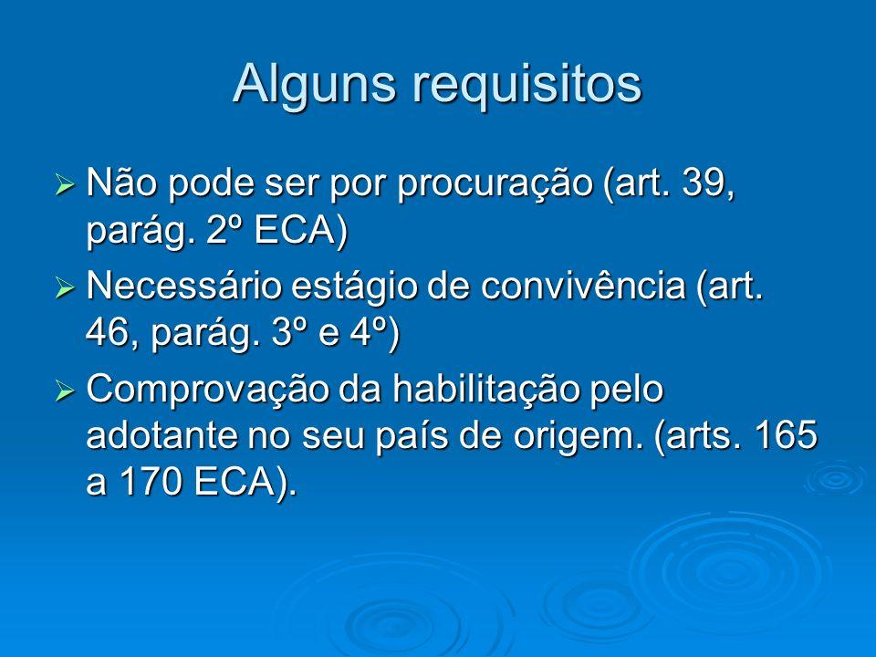Alguns requisitos Não pode ser por procuração (art. 39, parág. 2º ECA) Não pode ser por procuração (art. 39, parág. 2º ECA) Necessário estágio de conv