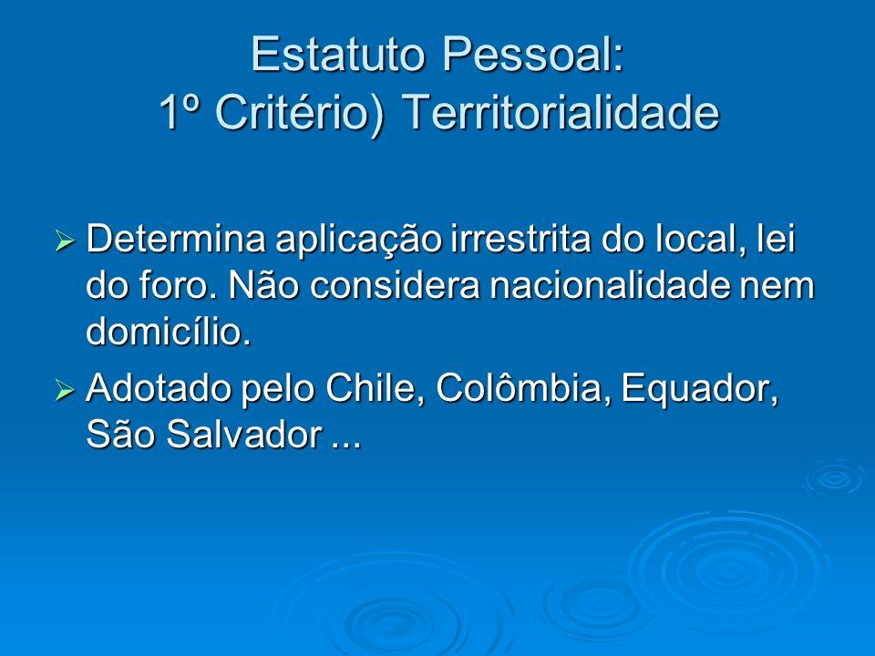 Estatuto Pessoal: 1º Critério) Territorialidade Determina aplicação irrestrita do local, lei do foro. Não considera nacionalidade nem domicílio. Deter