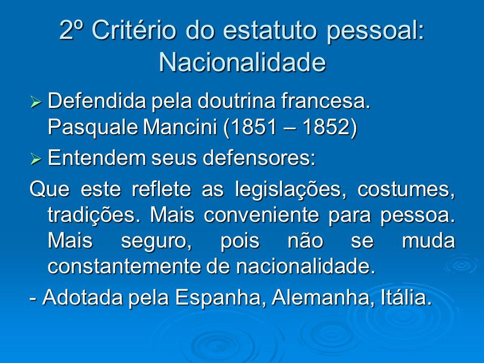 2º Critério do estatuto pessoal: Nacionalidade Defendida pela doutrina francesa. Pasquale Mancini (1851 – 1852) Defendida pela doutrina francesa. Pasq