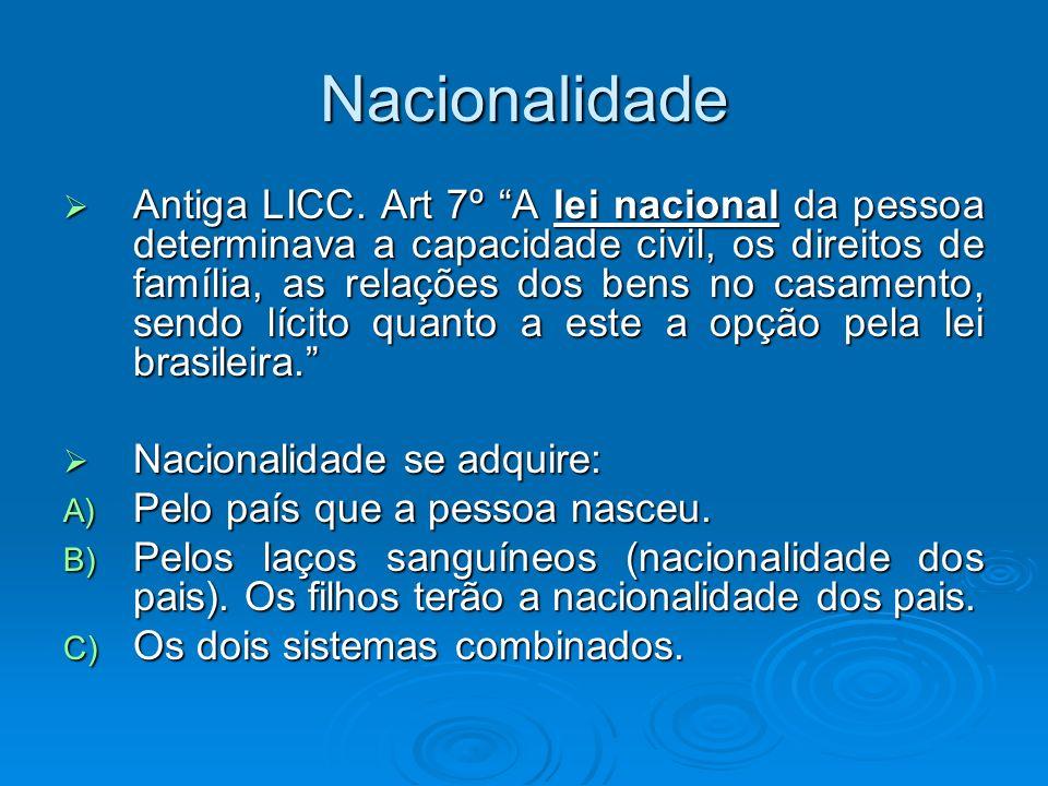 Nacionalidade Antiga LICC. Art 7º A lei nacional da pessoa determinava a capacidade civil, os direitos de família, as relações dos bens no casamento,